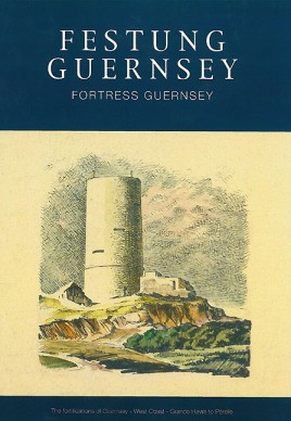 The Fortifications of Guernsey-West and South Coasts Rocquaine to Corbiere