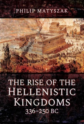 The Rise of the Hellenistic Kingdoms 336–250 BC