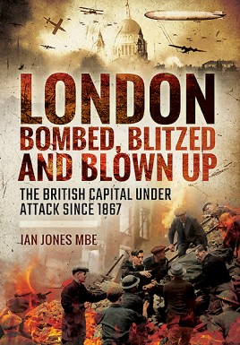 London: Bombed, Blitzed and Blown Up