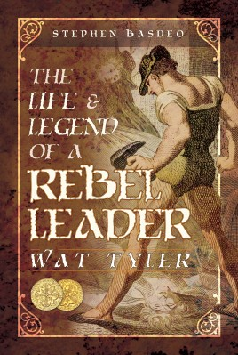 The Life and Legend of a Rebel Leader: Wat Tyler