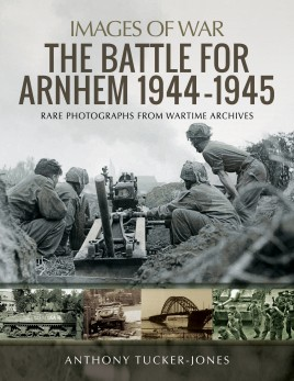 The Battle for Arnhem 1944–1945