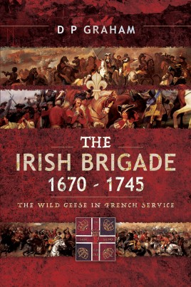 The Irish Brigade, 1670–1745
