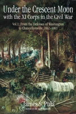 Under the Crescent Moon with the XI Corps in the Civil War. Volume 1