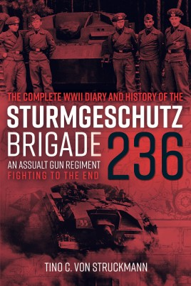 The Complete WWII Diary and History of the Sturmgeschütz Brigade 236