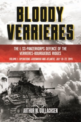 Bloody Verrieres: The I. SS-Panzerkorps Defence of the Verrieres-Bourguebus Ridges