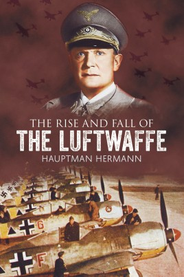 The Rise and Fall of the Luftwaffe