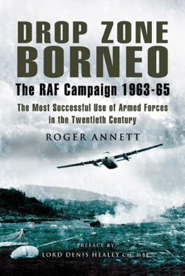 Drop Zone Borneo - The RAF Campaign 1963-65