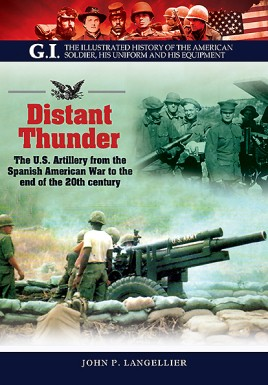 Distant Thunder: The U.S. Artillery from the Spanish American War to the end of the 20th century