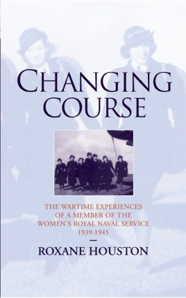 Changing Course: A Wren's experience of war, 1939-1945