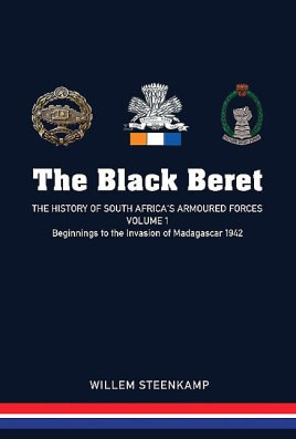 The Black Beret: The History of South Africa's Armoured Forces, Volume 1