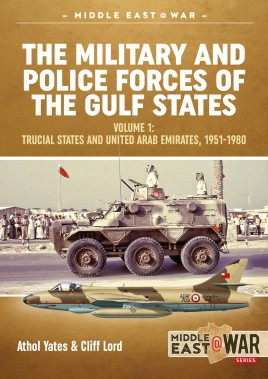 The Military and Police Forces of the Gulf States. Volume 1