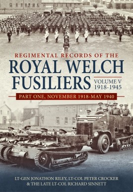 Regimental Records of the Royal Welch Fusiliers Volume V, 1918-1945. Part 1