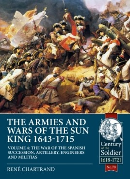 The Armies and Wars of the Sun King 1643-1715 Volume 4