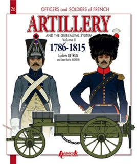 French Artillery and the Gribeauval System: Volume 2