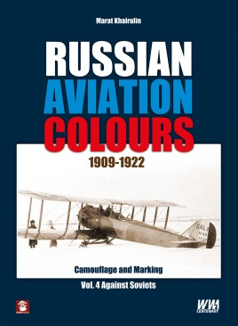 Russian Aviation Colours 1909-1922: Volume 4