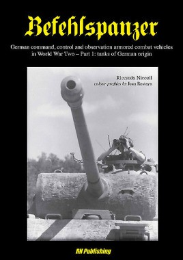 Befehlspanzer: German command, control and observation armoured combat vehicles in World war Two