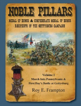 Noble Pillars: Medal of Honor & Confederate Medal of Honor Recipients of the Gettysburg Campaign. Volume 1