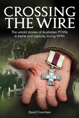 Crossing The Wire: The Untold Stories of POWs in Battle and Captivity During WWI