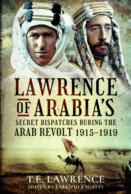 Lawrence of Arabia's Secret Dispatches during the Arab Revolt, 1915–1919