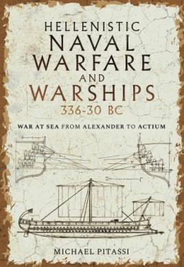 Hellenistic Naval Warfare and Warships 336-30 BC