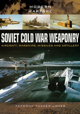 Soviet Cold War Weaponry: Aircraft, Warships and Missiles