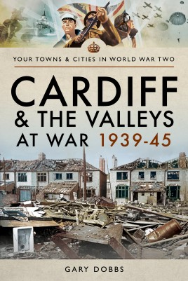 Cardiff and the Valleys at War 1939–45