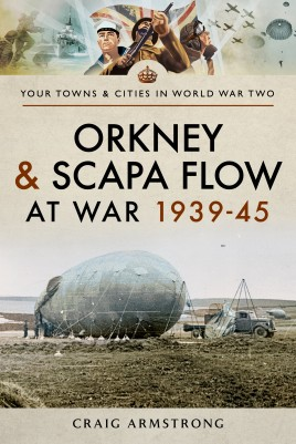 Orkney and Scapa Flow at War 1939–45