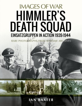 Himmler's Death Squad - Einsatzgruppen in Action, 1939–1944