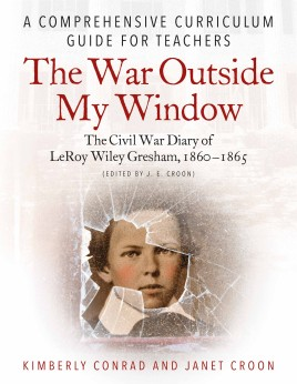 The War Outside My Window: The Civil War Diary of LeRoy Wiley Gresham, 1860-1865 (edited by J. E. Croon)