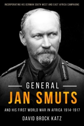General Jan Smuts and His First World War in Africa 1914–1917