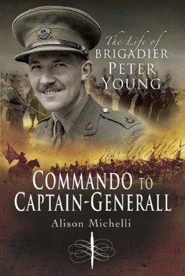 Commando to Captain-Generall the Life of Brigadier Peter Young