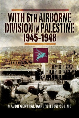 With 6th Airborne Division in Palestine 1945 – 48