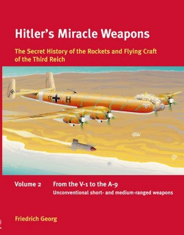 Hitler's Miracle Weapons: The Secret History of the Rockets and Flying Crafts of the Third Reich