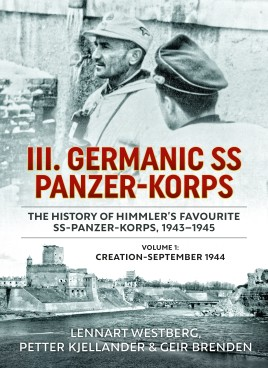 III. Germanic SS Panzer-Korps. The History of Himmler's Favourite SS Panzer-Korps, 1943-1945