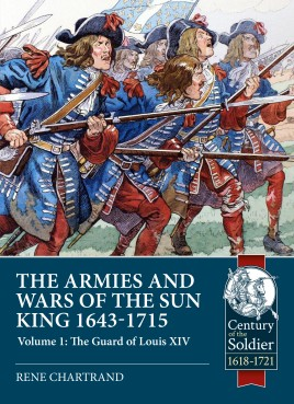The Armies and Wars of the Sun King 1643-1715. Volume 1