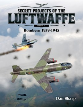 Secret Projects of the Luftwaffe - Vol 2 - Bombers 1939 -1945
