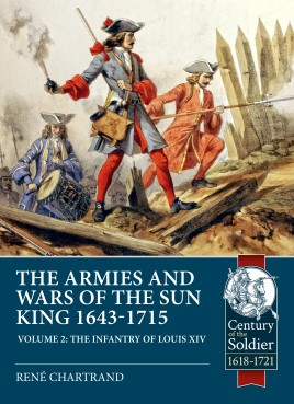 The Armies and Wars of the Sun King 1643-1715 Volume 2