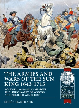 The Armies and Wars of the Sun King 1643-1715. Volume 3