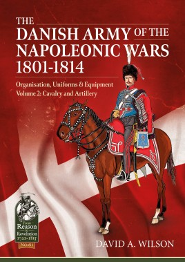 The Danish Army of the Napoleonic Wars 1801-1814, Organisation, Uniforms & Equipment Volume 2