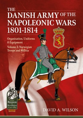 The Danish Army of the Napoleonic Wars 1801-1815. Organisation, Uniforms & Equipment