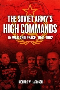 The Soviet Army High Commands in War and Peace, 1941–1992